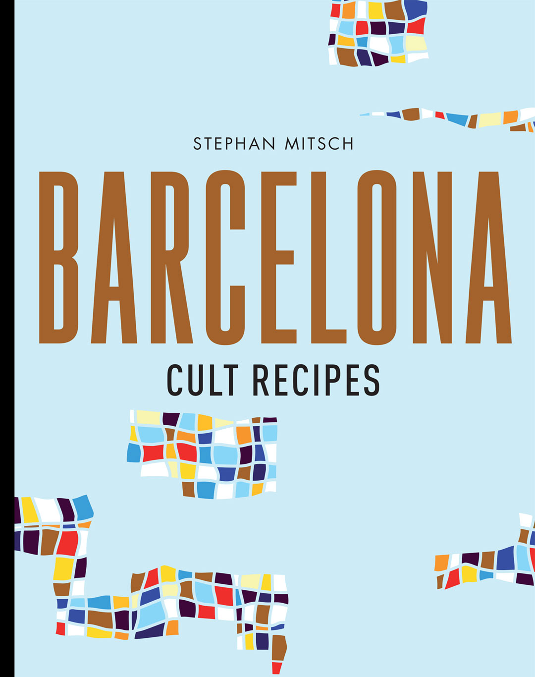 Barcelona Cult Recipes by Stephen Mitsch